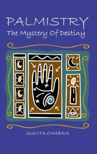 PALMISTRY - The Mystery of Destiny, Sunita Chabra