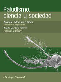 Paludismo, ciencia y sociedad, Manuel Martínez Báez