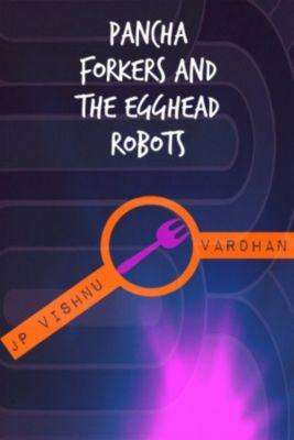 Pancha Forkers and the Egghead Robots, Jp Vishnu vardhan