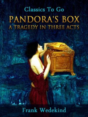 Pandora's Box - A Tragedy in Three Acts, Frank Wedekind