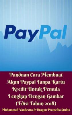 Panduan Cara Membuat Akun Paypal Tanpa Kartu Kredit Untuk Pemula Lengkap Dengan Gambar (Edisi Tahun 2018), Muhammad Vandestra, Dragon Promedia Studio