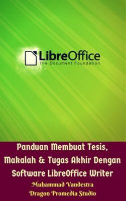 Panduan Membuat Tesis, Makalah & Tugas Akhir Dengan Software LibreOffice Writer, Muhammad Vandestra, Dragon Promedia Studio