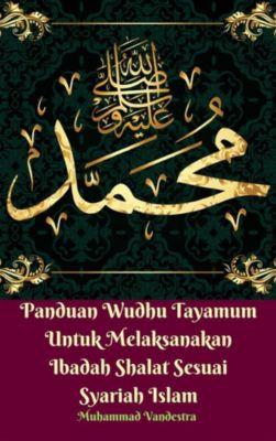 Panduan Wudhu Tayamum Untuk Melaksanakan Ibadah Shalat Sesuai Syariah Islam, Muhammad Vandestra