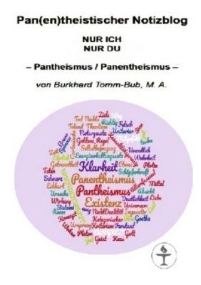 Pan(en)theistischer Notizblog Nur ICH Nur DU - M. A., Burkhard Tomm - Bub pdf epub