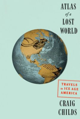 Pantheon: Atlas of a Lost World, Craig Childs