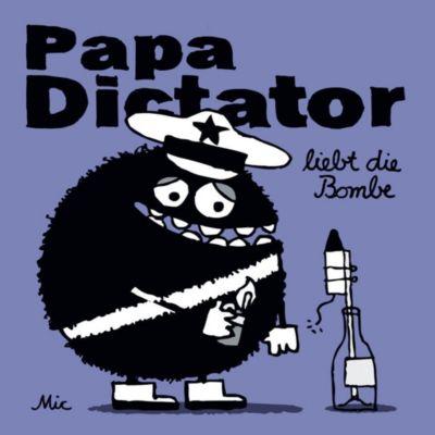 Papa Dictator liebt die Bombe - Mic |
