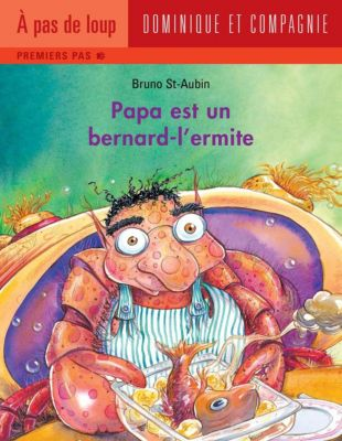 Papa: Papa est un bernard-l'ermite, Bruno St-Aubin