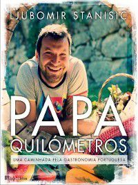 Papa Quilómetros--Uma caminhada pela gastronomia portuguesa, Ljubomir Stanisic