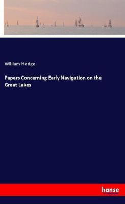 Papers Concerning Early Navigation on the Great Lakes, William Hodge