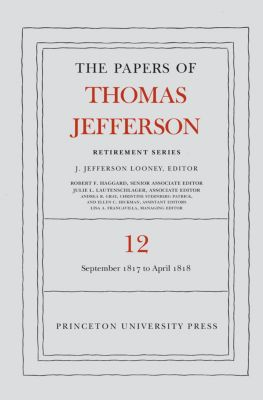 Papers of Thomas Jefferson, Retirement Series: The Papers of Thomas Jefferson: Retirement Series, Volume 12, Thomas Jefferson