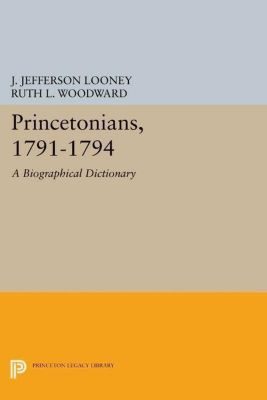 Papers of Thomas Jefferson, Second Series: Princetonians, 1791-1794, J. Jefferson Looney, Ruth L. Woodward