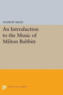 Papers of Thomas Jefferson, Second Series: An Introduction to the Music of Milton Babbitt, Andrew Mead