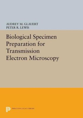 Papers of Thomas Jefferson, Second Series: Biological Specimen Preparation for Transmission Electron Microscopy, Audrey M. Glauert, Peter R. Lewis