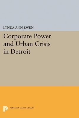 Papers of Thomas Jefferson, Second Series: Corporate Power and Urban Crisis in Detroit, Lynda Ann Ewen