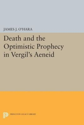 Papers of Thomas Jefferson, Second Series: Death and the Optimistic Prophecy in Vergil's AENEID, James J. O'Hara