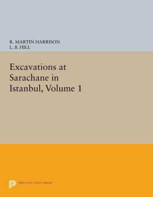 Papers of Thomas Jefferson, Second Series: Excavations at Sarachane in Istanbul, Volume 1, R. Martin Harrison