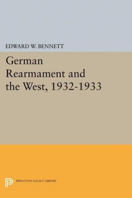Papers of Thomas Jefferson, Second Series: German Rearmament and the West, 1932-1933, Edward W. Bennett