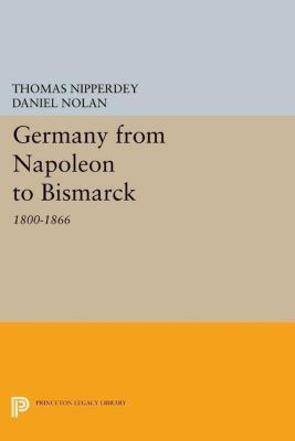 Papers of Thomas Jefferson, Second Series: Germany from Napoleon to Bismarck, Thomas Nipperdey