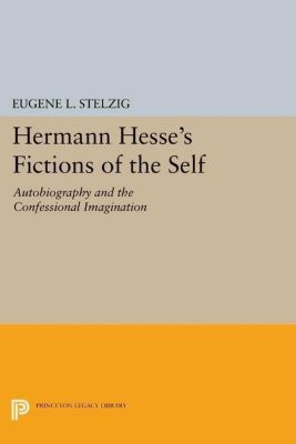 Papers of Thomas Jefferson, Second Series: Hermann Hesse's Fictions of the Self, Eugene L. Stelzig