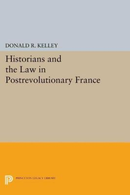 Papers of Thomas Jefferson, Second Series: Historians and the Law in Postrevolutionary France, Donald R. Kelley