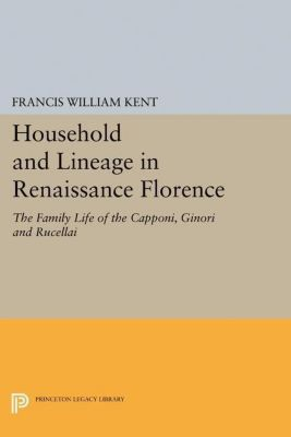 Papers of Thomas Jefferson, Second Series: Household and Lineage in Renaissance Florence, Francis William Kent