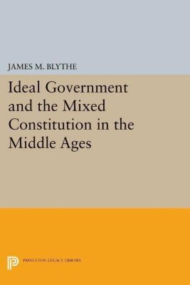 Papers of Thomas Jefferson, Second Series: Ideal Government and the Mixed Constitution in the Middle Ages, James M. Blythe