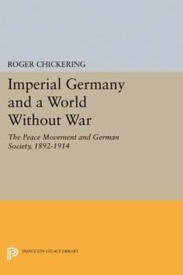 Papers of Thomas Jefferson, Second Series: Imperial Germany and a World Without War, Roger Chickering