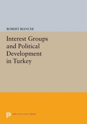 Papers of Thomas Jefferson, Second Series: Interest Groups and Political Development in Turkey, Robert Bianchi