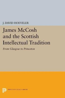 Papers of Thomas Jefferson, Second Series: James McCosh and the Scottish Intellectual Tradition, J. David Hoeveler