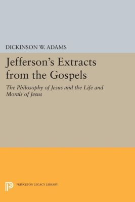 Papers of Thomas Jefferson, Second Series: Jefferson's Extracts from the Gospels, Dickinson W. Adams