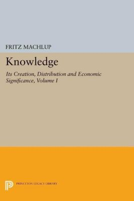 Papers of Thomas Jefferson, Second Series: Knowledge: Its Creation, Distribution and Economic Significance, Volume I, Fritz Machlup