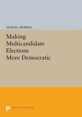 Papers of Thomas Jefferson, Second Series: Making Multicandidate Elections More Democratic, Samuel Merrill