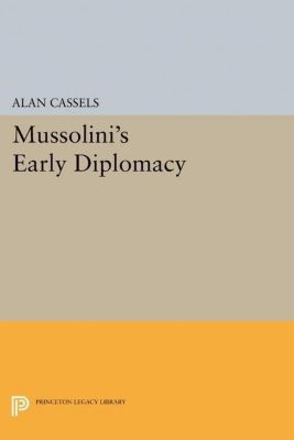 Papers of Thomas Jefferson, Second Series: Mussolini's Early Diplomacy, Alan Cassels