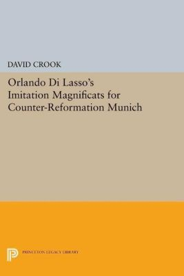 Papers of Thomas Jefferson, Second Series: Orlando di Lasso's Imitation Magnificats for Counter-Reformation Munich, David Crook