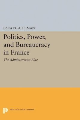 Papers of Thomas Jefferson, Second Series: Politics, Power, and Bureaucracy in France, Ezra N. Suleiman
