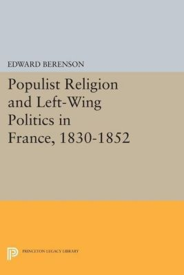 Papers of Thomas Jefferson, Second Series: Populist Religion and Left-Wing Politics in France, 1830-1852, Edward Berenson