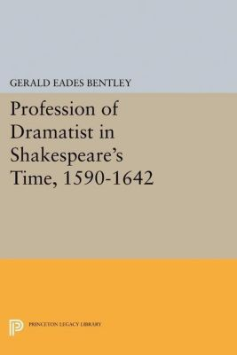 Papers of Thomas Jefferson, Second Series: Profession of Dramatist in Shakespeare's Time, 1590-1642, Gerald Eades Bentley