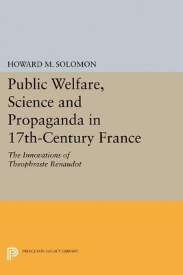 Papers of Thomas Jefferson, Second Series: Public Welfare, Science and Propaganda in 17th-Century France, Howard M. Solomon