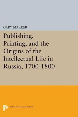 Papers of Thomas Jefferson, Second Series: Publishing, Printing, and the Origins of the Intellectual Life in Russia, 1700-1800, Gary Marker
