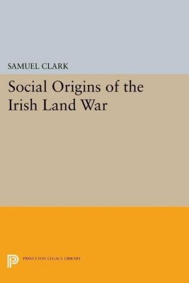 Papers of Thomas Jefferson, Second Series: Social Origins of the Irish Land War, Samuel Clark