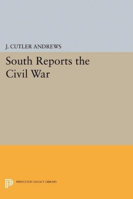 Papers of Thomas Jefferson, Second Series: South Reports the Civil War, J. Cutlery Andrews