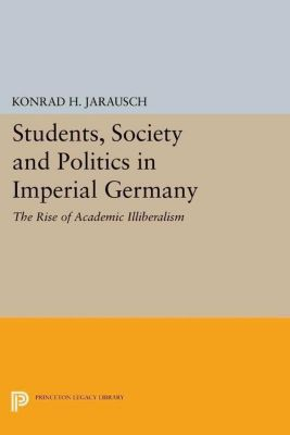 Papers of Thomas Jefferson, Second Series: Students, Society and Politics in Imperial Germany, Konrad H. Jarausch
