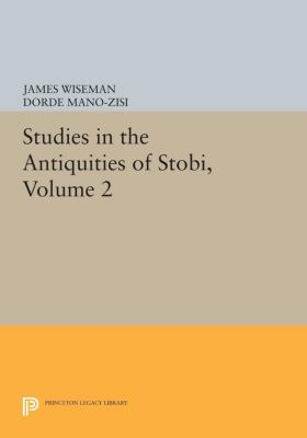 Papers of Thomas Jefferson, Second Series: Studies in the Antiquities of Stobi, Volume 2