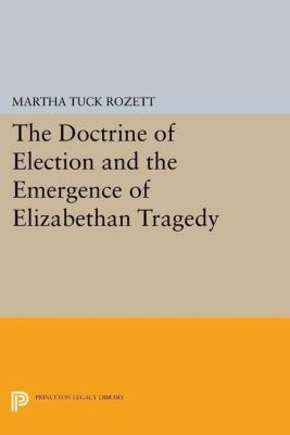 Papers of Thomas Jefferson, Second Series: The Doctrine of Election and the Emergence of Elizabethan Tragedy, Martha Tuck Rozett