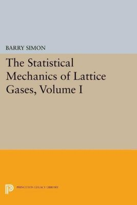 Papers of Thomas Jefferson, Second Series: The Statistical Mechanics of Lattice Gases, Volume I, Barry Simon