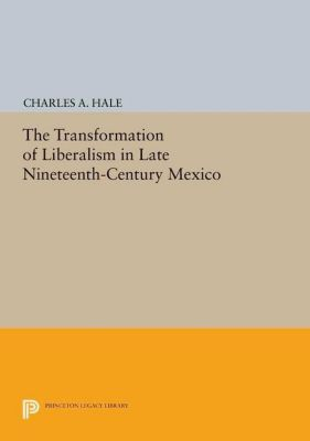 Papers of Thomas Jefferson, Second Series: The Transformation of Liberalism in Late Nineteenth-Century Mexico, Charles A. Hale
