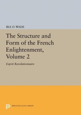 Papers of Thomas Jefferson, Second Series: The Structure and Form of the French Enlightenment, Volume 2, Ira O. Wade