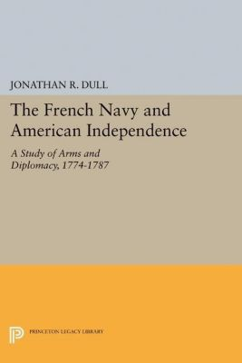 Papers of Thomas Jefferson, Second Series: The French Navy and American Independence, Jonathan R. Dull