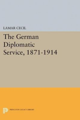 Papers of Thomas Jefferson, Second Series: The German Diplomatic Service, 1871-1914, Lamar Cecil
