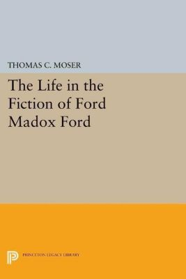 Papers of Thomas Jefferson, Second Series: The Life in the Fiction of Ford Madox Ford, Thomas C. Moser